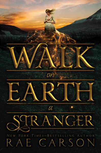 Walk on Earth a Stranger, Gold Seer Trilogy #1, by Rae Carson